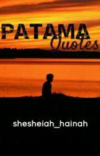 Patama Quotes by shesheiah_hainah