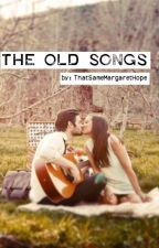The Old Songs by ThatSameMargaretHope