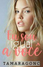 EU SOU IGUAL A VOCÊ - [ Livro 1] by Tamaragonc