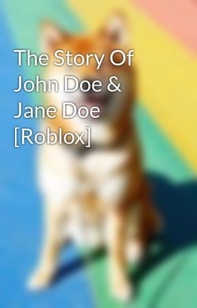 The Story Of John Doe & Jane Doe [Roblox] - [PLEASE READ!!] - Wattpad