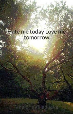 Hate me today Love me tomorrow by VhalerieVillanueva