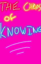 The Chaos of Knowing by Wishmaker1028