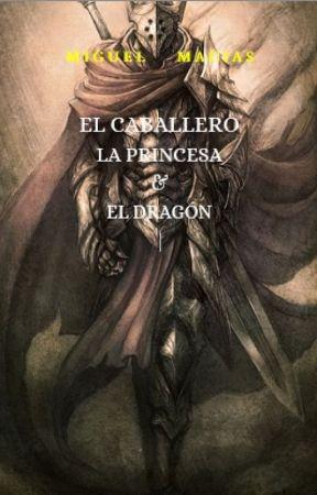 El caballero, La Princesa y El dragón by MiguelMacias906