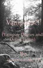 Vampires?! (Vampire Diaries and Dolan Twins) by qveensarah_21