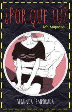 ¿Por Que Tú?  by Mr-Mapache