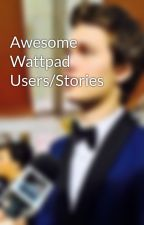 Awesome Wattpad Users/Stories by ILuvTheLynchBoys