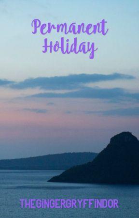 Permanent Holiday by thegingergryffindor