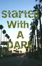 Started With A Dare by BellaGeey