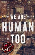 We Are Human Too by mustachiominion