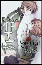 If I Win, You're Mine [COMPLETED!] by BlueMarksman