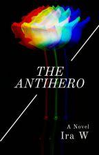 The Antihero by myloveforwords