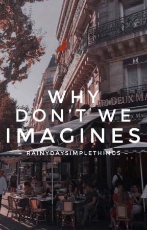 Why Don't We Imagines by rainydaysimplethings