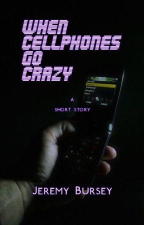 When Cellphones Go Crazy by JeremyBursey