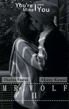 "MR.WOLF II - ""You're Mine. I own You."" by Akany_Kawaii"