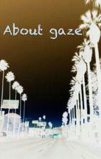 About gaze by ajwa_ananda454