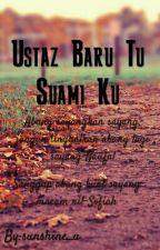 Ustaz Baru Tu Suami Ku by sunshine_u
