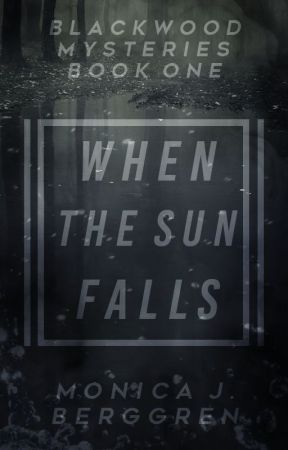 When the Sun Falls (Blackwood Mysteries #1) by MonicaBerggren