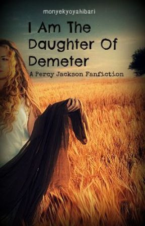 [On Hold] I am the Daughter of Demeter (A Percy Jackson Fanfiction) by monyekyoyahibari