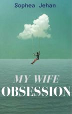 My Wife Obsession (One shot) by sopheajehan