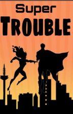 Super Trouble by Super_Savannah8