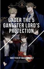Under The Five Gangster Lords' Protection( Babysitting The Brat) Book 1 by MaidenRose7