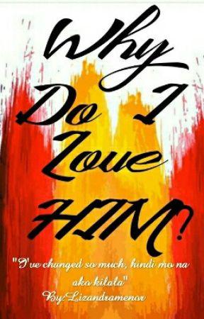 Why Do I Love Him? by Lizandramenor