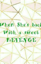 When She's Back With A Sweet Revenge ■Book2 Of TOC■ by rjulianreid