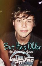 But He's Older (Ashton Irwin Fanfic) by blurredlrh