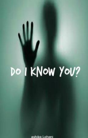 Do I know you? by Eshika_lohani