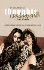 Thoughts And Feelings, O Livro De One Shots (Camren) by Yolandally