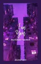 I Am You || MarkMin•NoMin by deandrarin