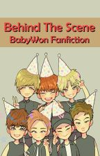 Behind The Scene BabyWon Fanfiction by BabyWon24