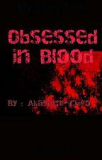 Obsessed in Blood by akagami-ichigo