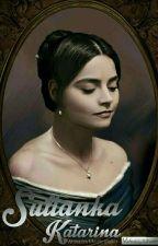 Sułtanka Katarina [ZAKOŃCZONE] by MystificWalker