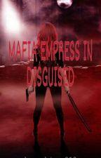 Mafia Empress in Disguise by hannahjane018