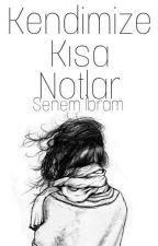 KENDİMİZE KISA NOTLAR by senemibram