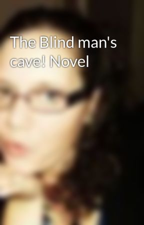The Blind man's cave! Novel by Blue_eyed_angel