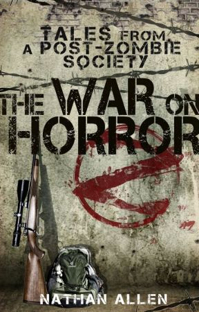 The War On Horror: Tales From A Post-Zombie Society by nathanallen10101