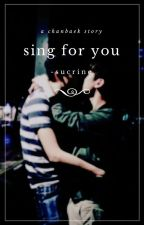 sing for you ↬chanbaek by -sucrine