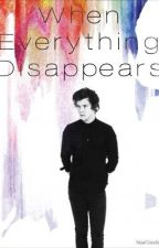 When Everything Disappears || Harry Styles || A.U. by l8rallig8r