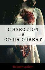 Dissection à cœur ouvert by -BeYourAnchor-