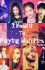 I NEED YOU to PLAYING WITH FIRE [BLACKPINK X BTS] by afraaa25