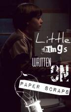 Little things written on paper scraps. by castlebyers-
