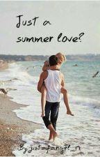 Just A Summer Love? #Wattys2017 by JustASimpleGirl_19