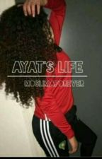Ayat's life by moslimaforever