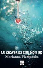 Le cicatrici che non ho (COMPLETA) by MaRi010318