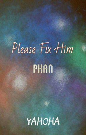 Please fix him / phan  by YaHoHA