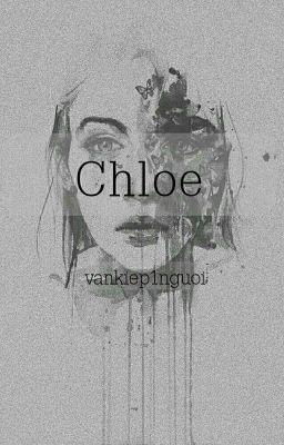Đọc truyện [Tạm Ngưng] Chloe - Vankiep1nguoi