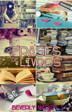 Frases de Livros  (Vol. 1) by Beverly-Marsh14