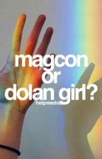 magcon or dolan girl? || d.t  by helpmedolan